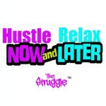 Hustle Now Relax Later™ thestruggleapparel